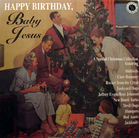"Happy Birthday, Baby Jesus 10"". Sympathy for the Record Industry SFTRI-271,"