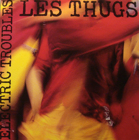 Les Thugs Electric Troubles Sub Pop Discography